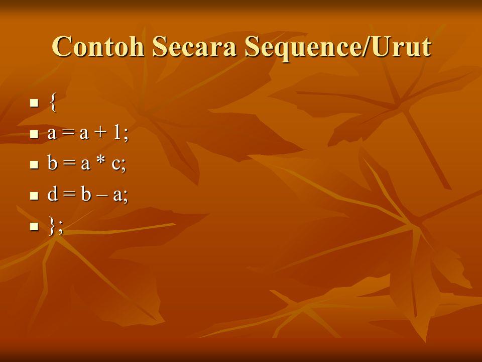 Contoh Secara Sequence/Urut { a = a + 1; a = a + 1; b = a * c; b = a * c; d = b – a; d = b – a; }; };
