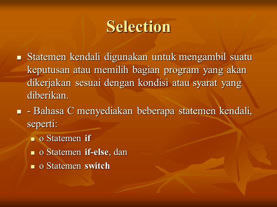 Selection Statemen kendali digunakan untuk mengambil suatu keputusan atau memilih bagian program yang akan dikerjakan sesuai dengan kondisi atau syarat yang diberikan.