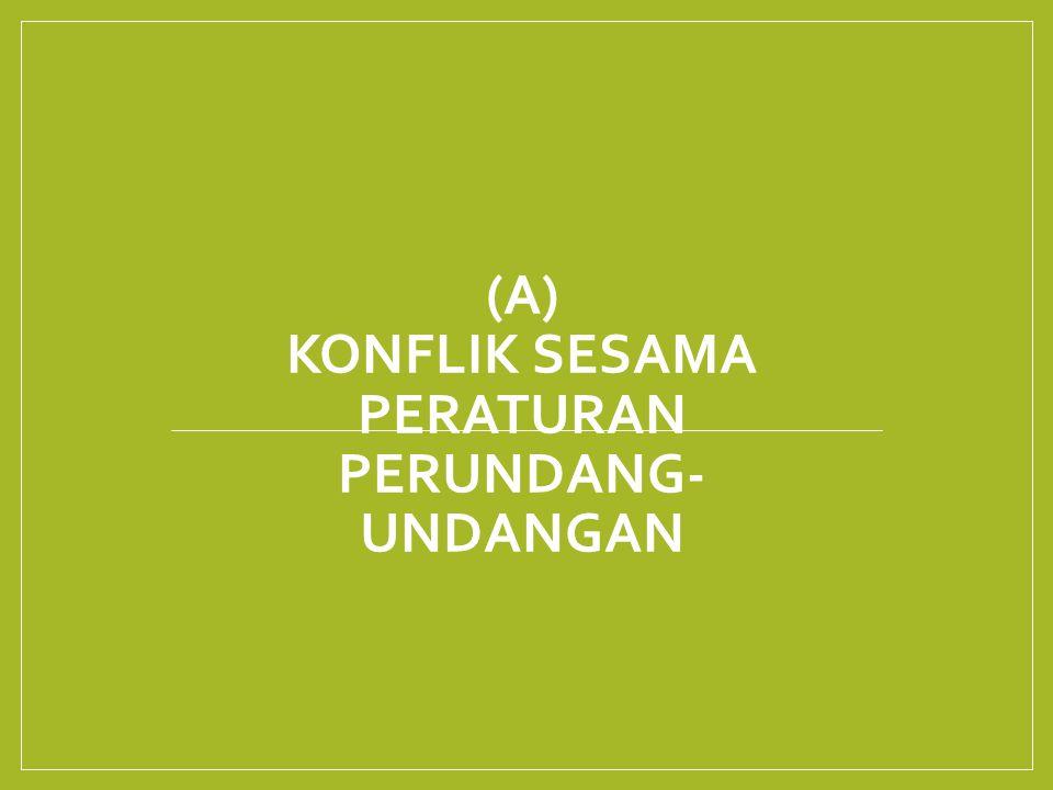 (A) KONFLIK SESAMA PERATURAN PERUNDANG- UNDANGAN
