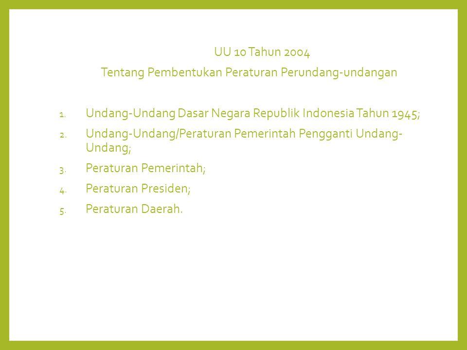 UU 10 Tahun 2004 Tentang Pembentukan Peraturan Perundang-undangan 1.