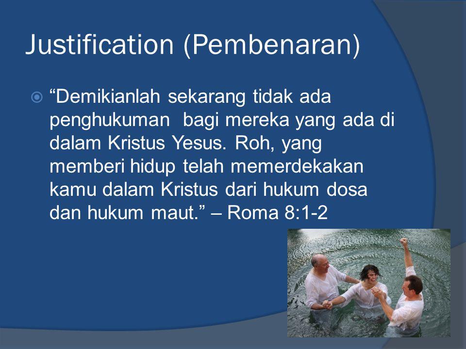"""Justification (Pembenaran)  """"Demikianlah sekarang tidak ada penghukuman bagi mereka yang ada di dalam Kristus Yesus. Roh, yang memberi hidup telah me"""