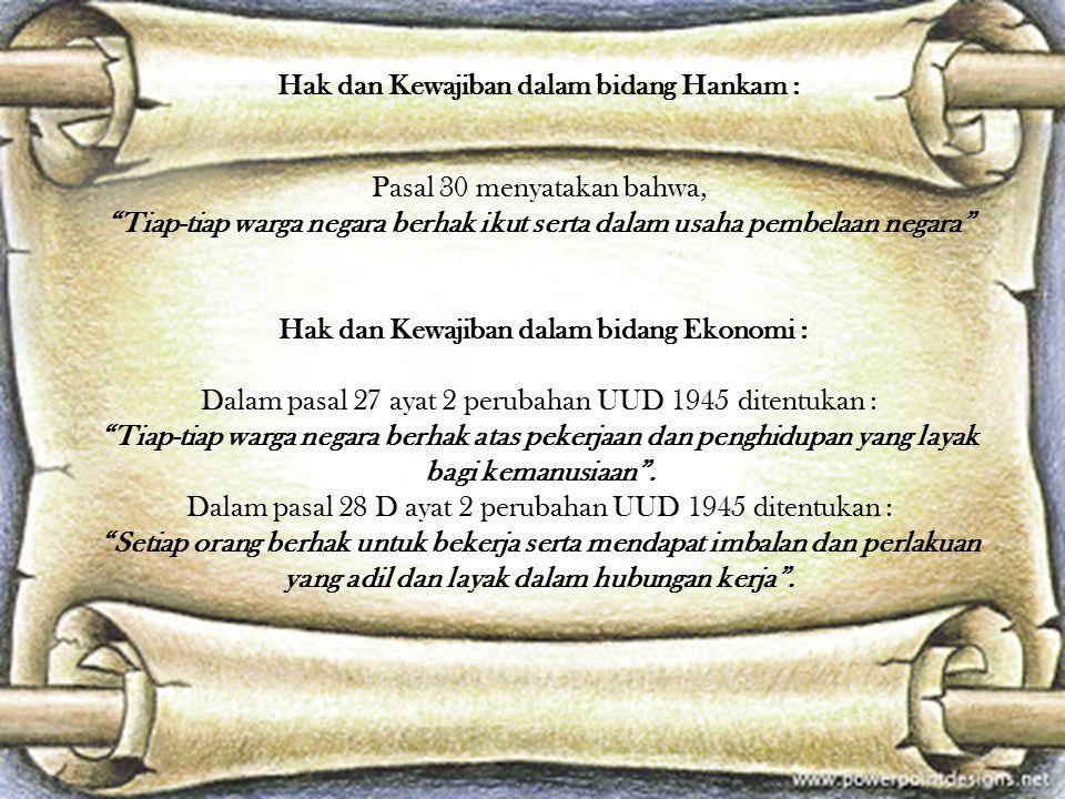 "Hak dan kewajiban dalam bidang social budaya yaitu tertera dalam pasal-pasal berikut : Pasal 31 ayat 1 menyatakan bahwa ""tiap-tiap warga negara berhak"