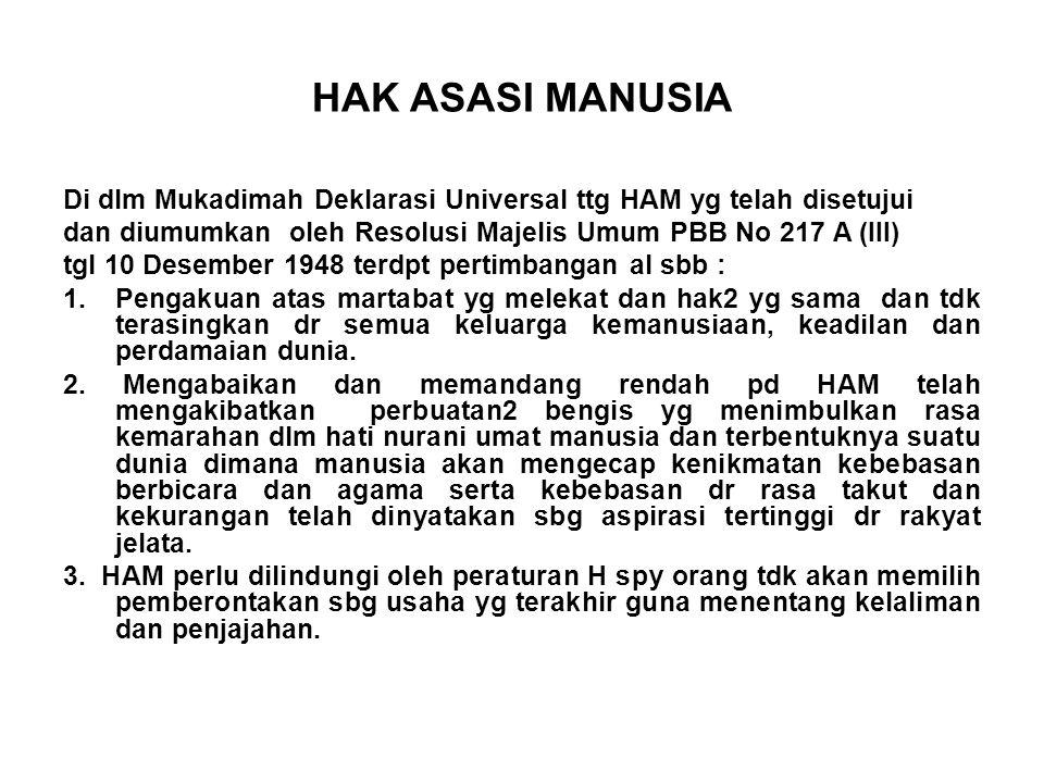 HAK ASASI MANUSIA Di dlm Mukadimah Deklarasi Universal ttg HAM yg telah disetujui dan diumumkan oleh Resolusi Majelis Umum PBB No 217 A (III) tgl 10 D