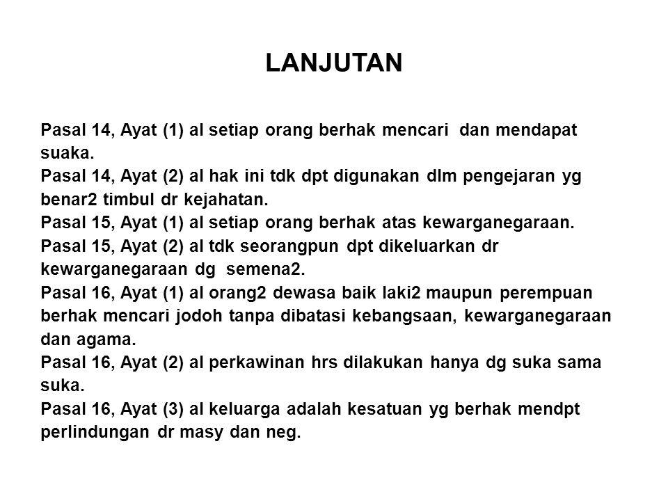 LANJUTAN Pasal 14, Ayat (1) al setiap orang berhak mencari dan mendapat suaka. Pasal 14, Ayat (2) al hak ini tdk dpt digunakan dlm pengejaran yg benar