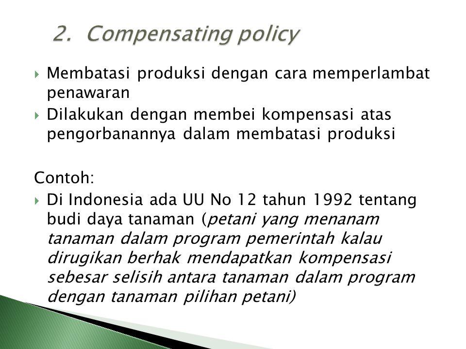  Membatasi produksi dengan cara memperlambat penawaran  Dilakukan dengan membei kompensasi atas pengorbanannya dalam membatasi produksi Contoh:  Di