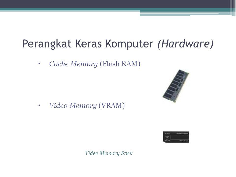 Perangkat Keras Komputer (Hardware)  Cache Memory (Flash RAM)  Video Memory (VRAM) Video Memory Stick