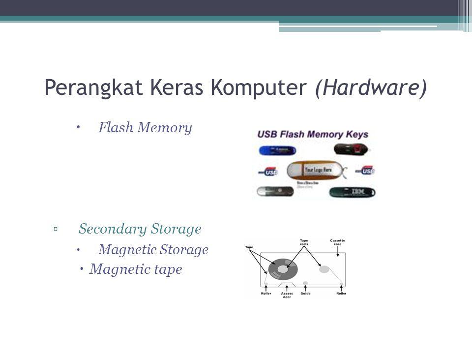 Perangkat Keras Komputer (Hardware)  Flash Memory ▫Secondary Storage  Magnetic Storage  Magnetic tape