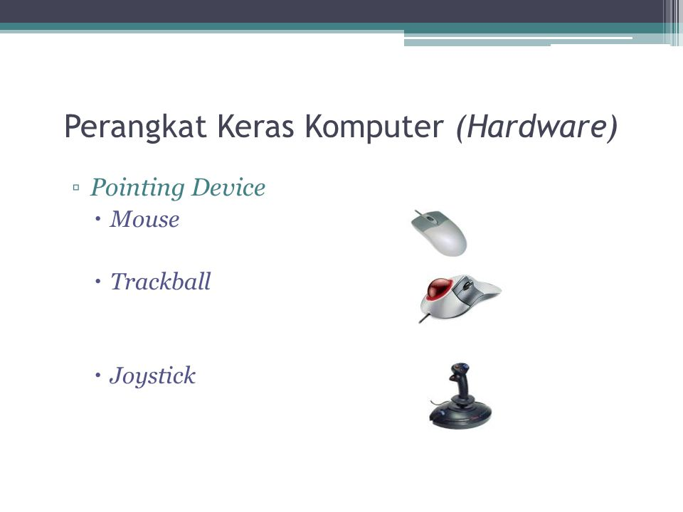 Perangkat Keras Komputer (Hardware) ▫Pointing Device  Mouse  Trackball  Joystick