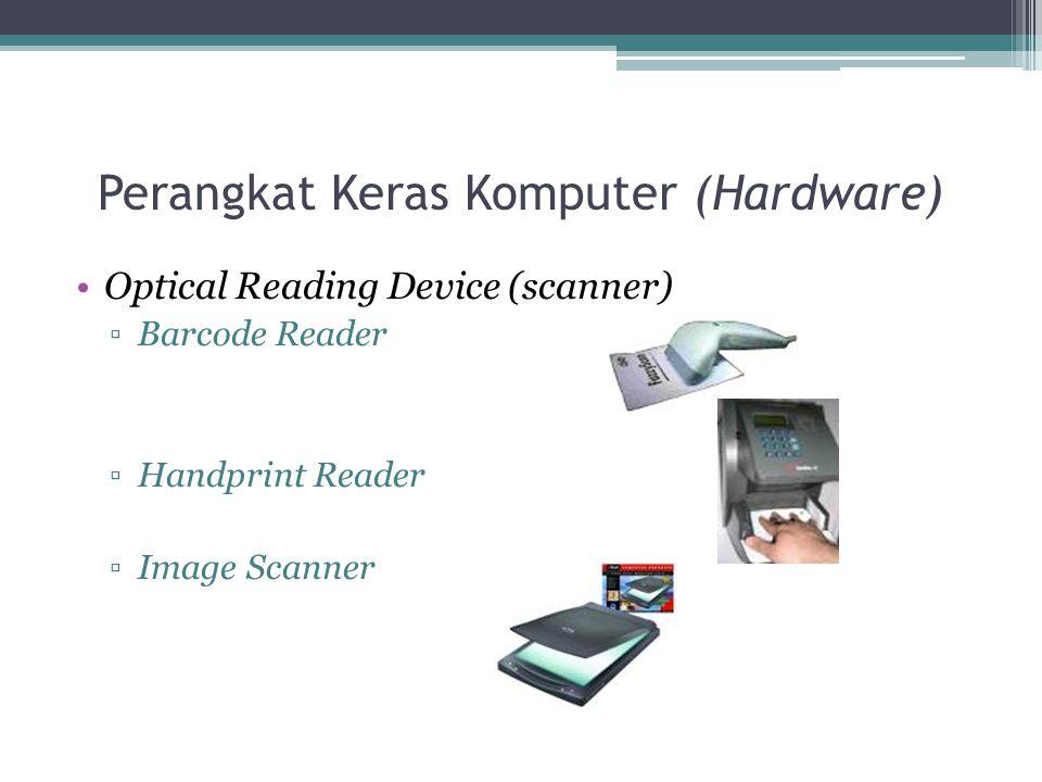 Perangkat Keras Komputer (Hardware) Optical Reading Device (scanner) ▫Barcode Reader ▫Handprint Reader ▫Image Scanner