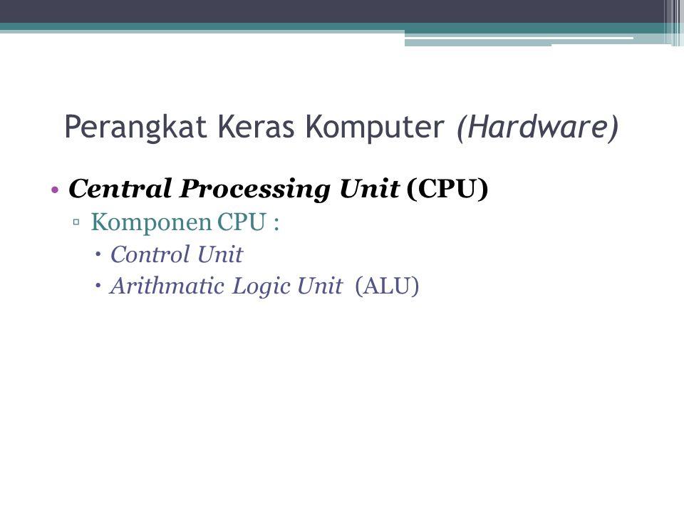 Perangkat Keras Komputer (Hardware) Central Processing Unit (CPU) ▫Komponen CPU :  Control Unit  Arithmatic Logic Unit (ALU)