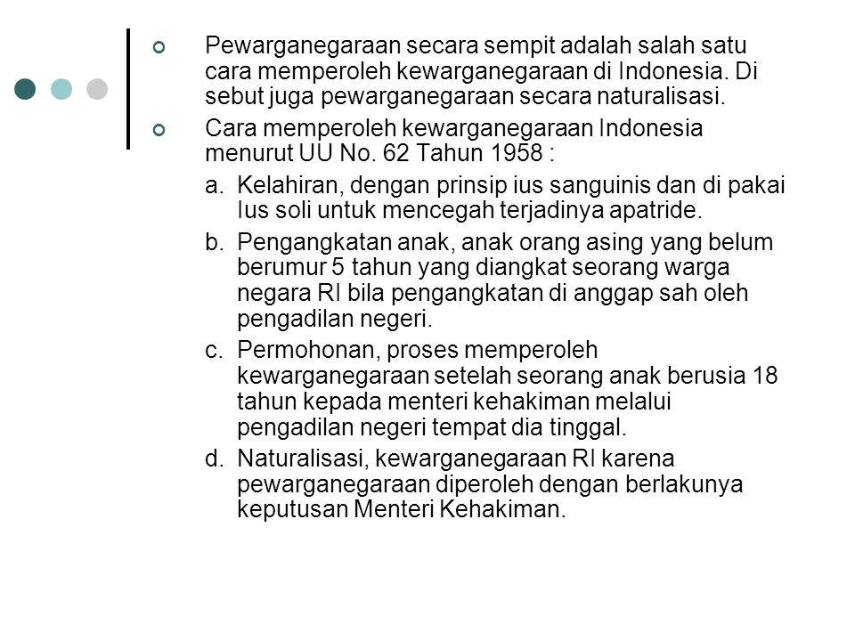 f.Orang yang lahir di Indonesia selama orang tuanya tidak diketahui. g.Anak yang ditemukan di Indonesia selama orang tuanya tidak diketahui. h.Orang y