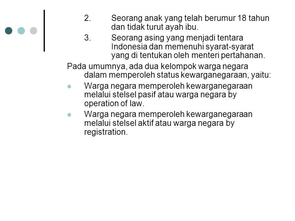 1.Naturalisasi biasa, yaitu mengajukan permohonan kepada menteri kehakiman melalui pengadilan negeri 2.Naturalisasi istimewa, yaitu pemberian kewargan