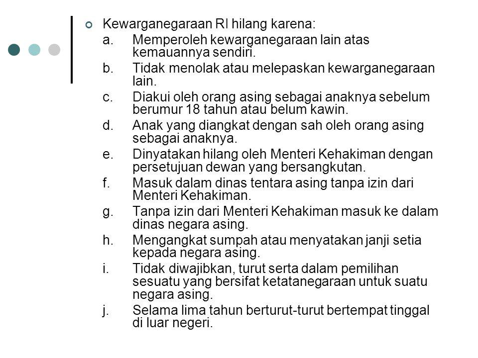 Untuk memperoleh status kewarganegaraan Indonesia di perlukan bukti-bukti : a.Surat bukti kewarganegaraan yang memperoleh kewarganegaraan. b.Surat buk
