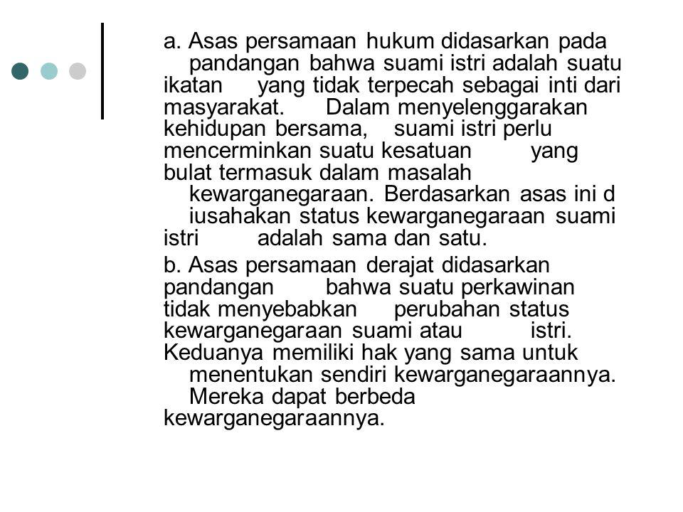 Untuk memperoleh status kewarganegaraan Indonesia di perlukan bukti-bukti : a.Surat bukti kewarganegaraan yang memperoleh kewarganegaraan.