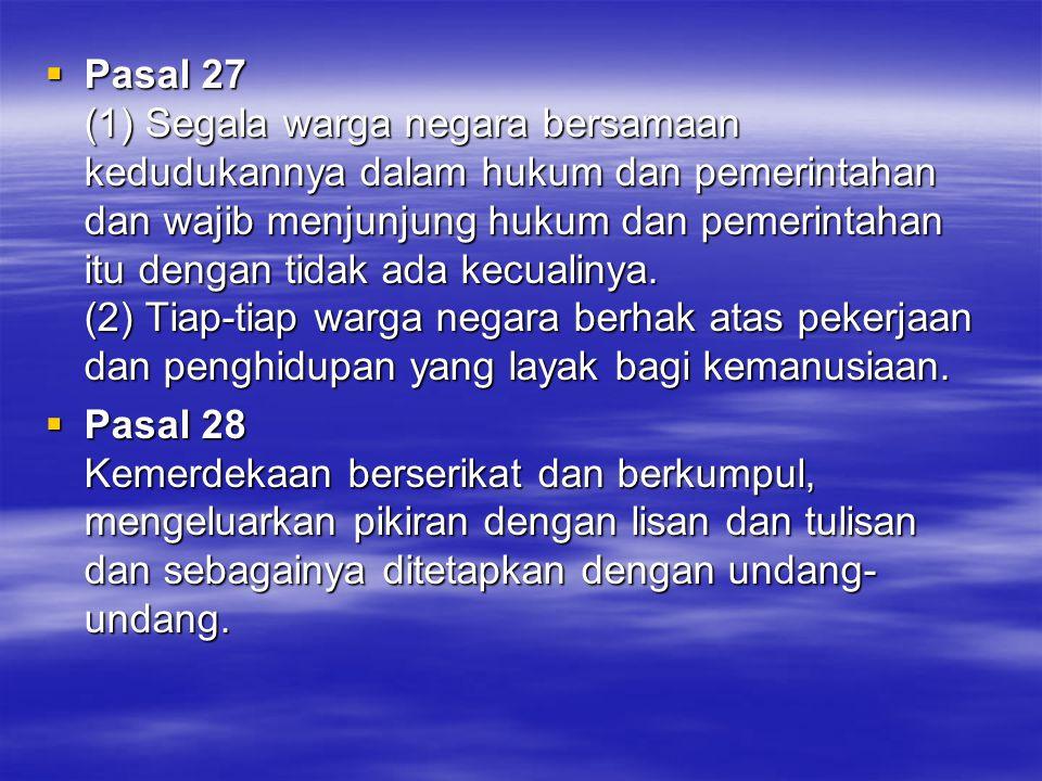  Pasal 27 (1) Segala warga negara bersamaan kedudukannya dalam hukum dan pemerintahan dan wajib menjunjung hukum dan pemerintahan itu dengan tidak ad