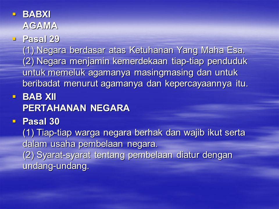  BABXI AGAMA  Pasal 29 (1) Negara berdasar atas Ketuhanan Yang Maha Esa. (2) Negara menjamin kemerdekaan tiap-tiap penduduk untuk memeluk agamanya m