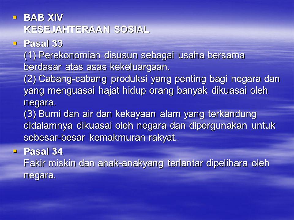  BAB XIV KESEJAHTERAAN SOSIAL  Pasal 33 (1) Perekonomian disusun sebagai usaha bersama berdasar atas asas kekeluargaan.