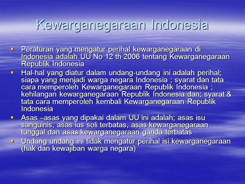 Kewarganegaraan Indonesia  Peraturan yang mengatur perihal kewarganegaraan di Indonesia adalah UU No 12 th 2006 tentang Kewarganegaraan Republik Indo