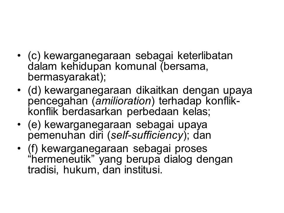 (c) kewarganegaraan sebagai keterlibatan dalam kehidupan komunal (bersama, bermasyarakat); (d) kewarganegaraan dikaitkan dengan upaya pencegahan (amil