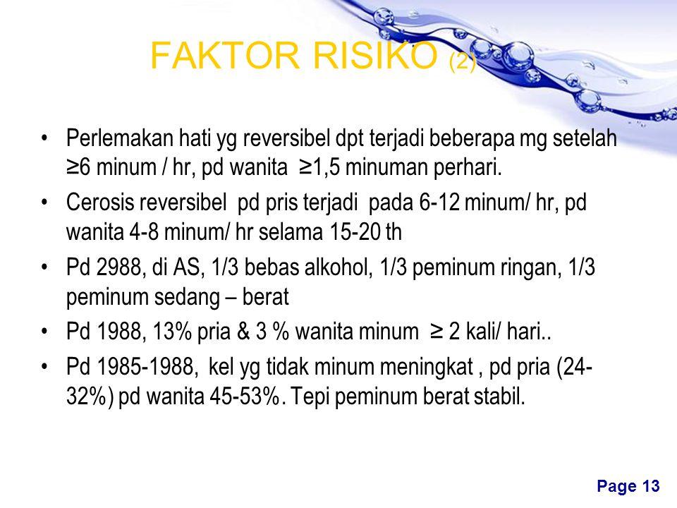 Free Powerpoint Templates Page 12 FAKTOR RISIKO (1) utama & terluas alkhl berat (RR pria & wanita 5 & 13) Prognosis ditentukan komsumsi alkohol/ hr Dg