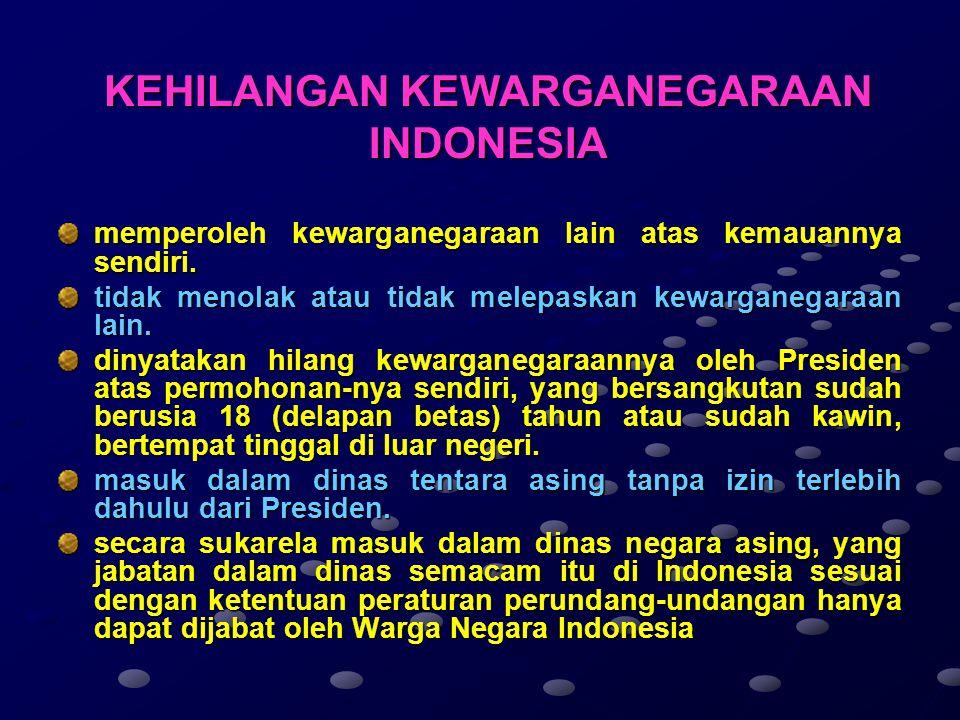 Pernyataan Menjadi Warga Negara Indonesia Pernyataan dilakukan oleh Warga negara asing yang kawin secara sah dengan Warga Negara Indonesia di hadapan