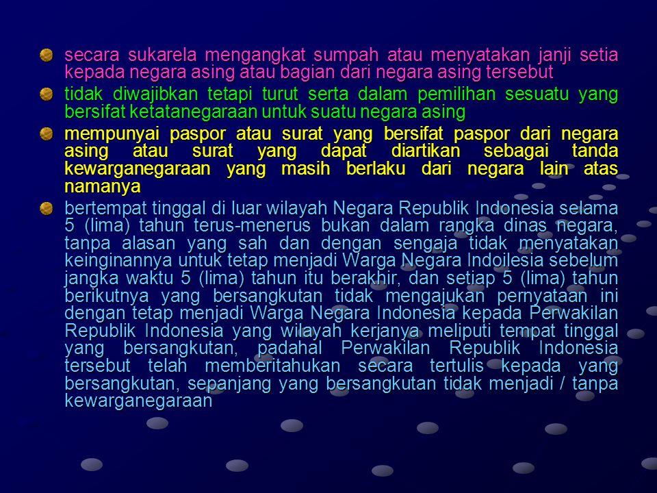 KEHILANGAN KEWARGANEGARAAN INDONESIA memperoleh kewarganegaraan lain atas kemauannya sendiri. tidak menolak atau tidak melepaskan kewarganegaraan lain