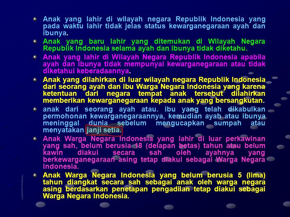 WARGA NEGARA INDONESIA MENURUT UNDANG-UNDANG NOMOR 12 TAHUN 2006 Setiap orang yang berdasarkan peraturan perundangan atau berdasarkan perjanjian Pemer