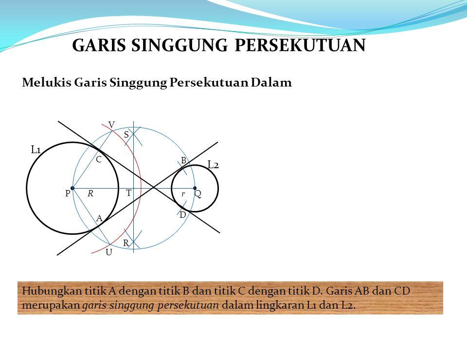 Melukis Garis Singgung Persekutuan Dalam Hubungkan titik A dengan titik B dan titik C dengan titik D. Garis AB dan CD merupakan garis singgung perseku
