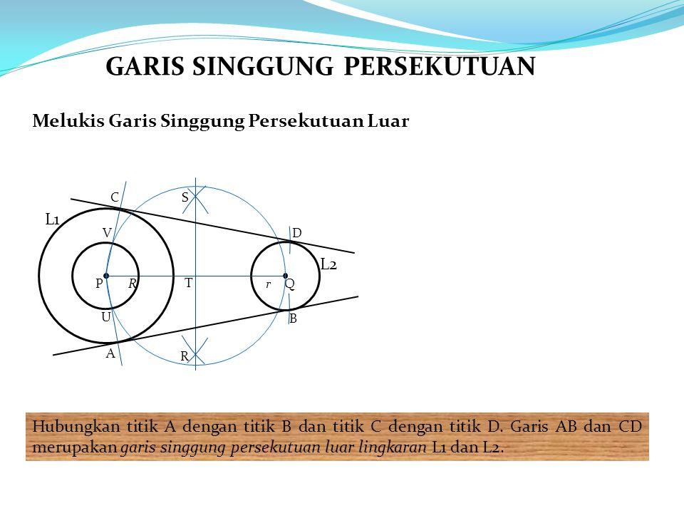 Melukis Garis Singgung Persekutuan Luar Hubungkan titik A dengan titik B dan titik C dengan titik D. Garis AB dan CD merupakan garis singgung persekut