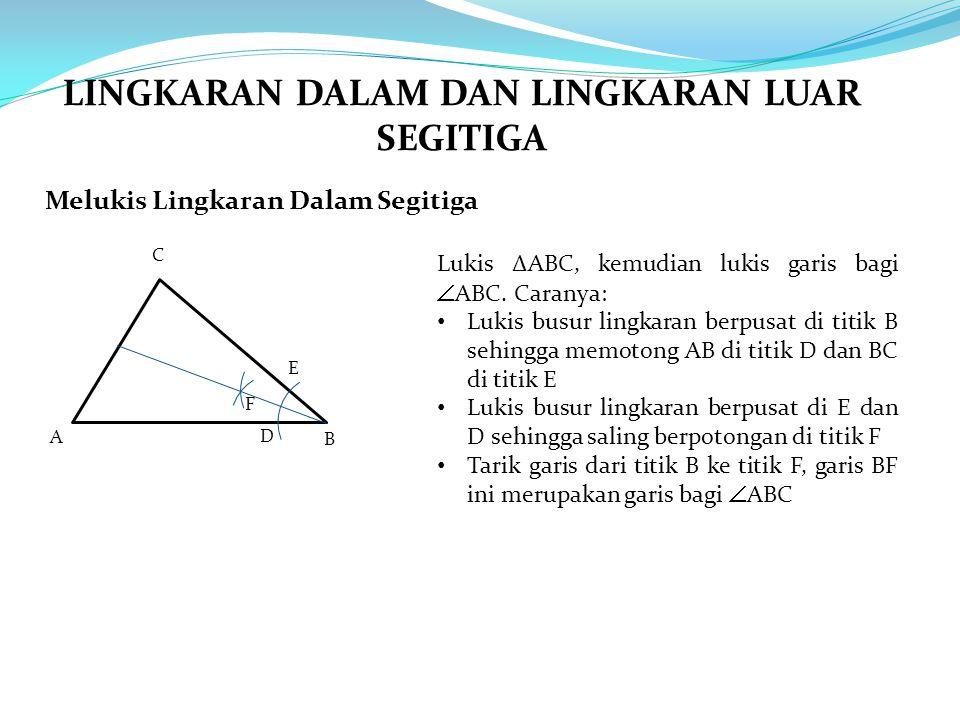 Melukis Lingkaran Dalam Segitiga A B C Lukis ∆ABC, kemudian lukis garis bagi  ABC. Caranya: Lukis busur lingkaran berpusat di titik B sehingga memoto