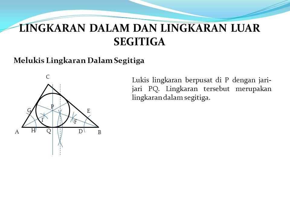 Melukis Lingkaran Dalam Segitiga A B C Lukis lingkaran berpusat di P dengan jari- jari PQ. Lingkaran tersebut merupakan lingkaran dalam segitiga. E D