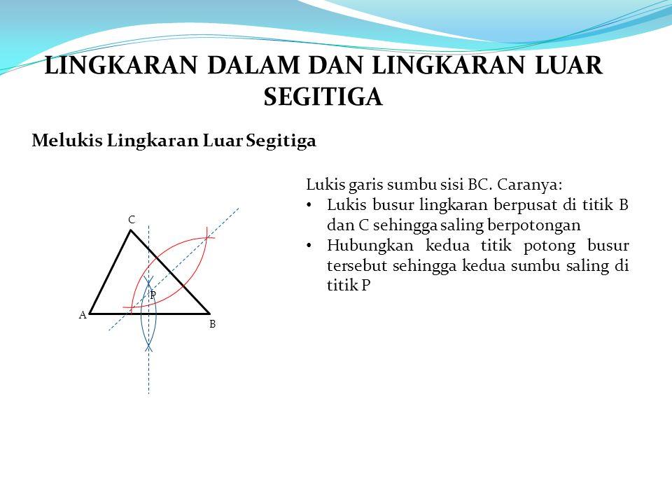 Melukis Lingkaran Luar Segitiga A B C Lukis garis sumbu sisi BC. Caranya: Lukis busur lingkaran berpusat di titik B dan C sehingga saling berpotongan