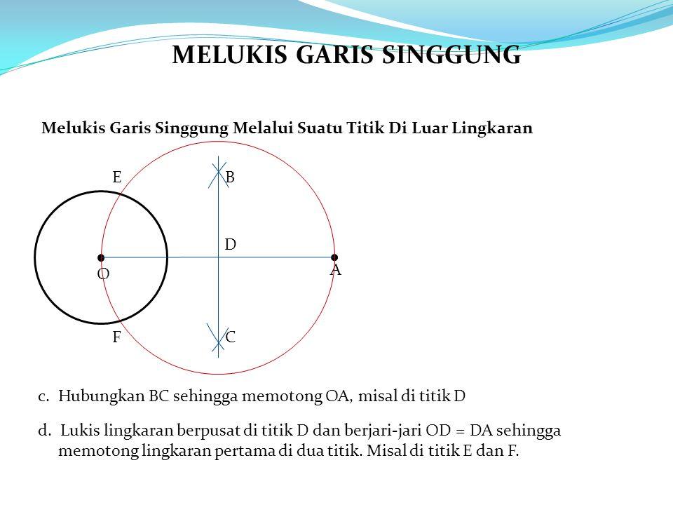 c. Hubungkan BC sehingga memotong OA, misal di titik D d. Lukis lingkaran berpusat di titik D dan berjari-jari OD = DA sehingga memotong lingkaran per
