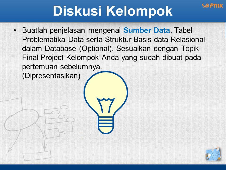 Diskusi Kelompok Buatlah penjelasan mengenai Sumber Data, Tabel Problematika Data serta Struktur Basis data Relasional dalam Database (Optional). Sesu