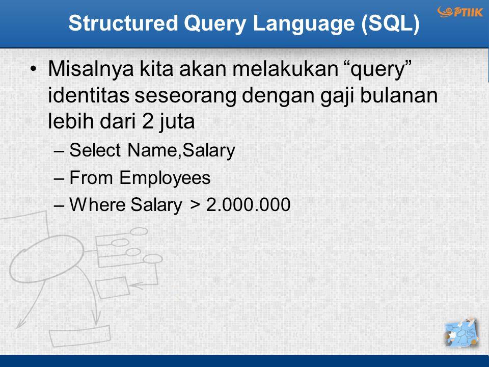 """Structured Query Language (SQL) Misalnya kita akan melakukan """"query"""" identitas seseorang dengan gaji bulanan lebih dari 2 juta –Select Name,Salary –Fr"""