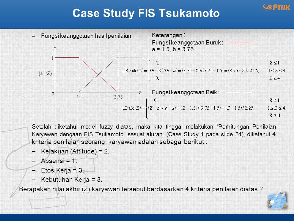 """Case Study FIS Tsukamoto –Fungsi keanggotaan hasil penilaian Setelah diketahui model fuzzy diatas, maka kita tinggal melakukan """"Perhitungan Penilaian"""