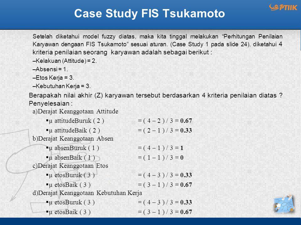 """Case Study FIS Tsukamoto Setelah diketahui model fuzzy diatas, maka kita tinggal melakukan """"Perhitungan Penilaian Karyawan dengaan FIS Tsukamoto"""" sesu"""