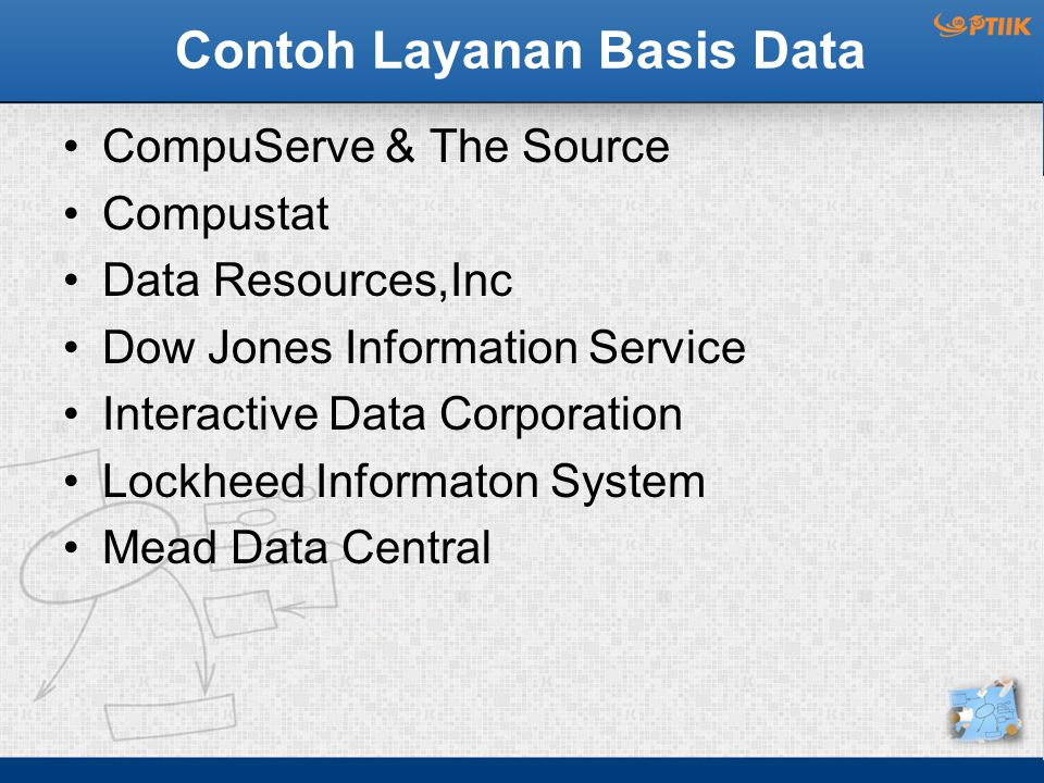 Contoh Layanan Basis Data CompuServe & The Source Compustat Data Resources,Inc Dow Jones Information Service Interactive Data Corporation Lockheed Inf