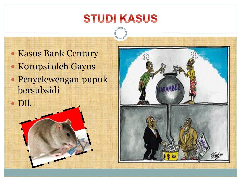 Kasus Bank Century Korupsi oleh Gayus Penyelewengan pupuk bersubsidi Dll.