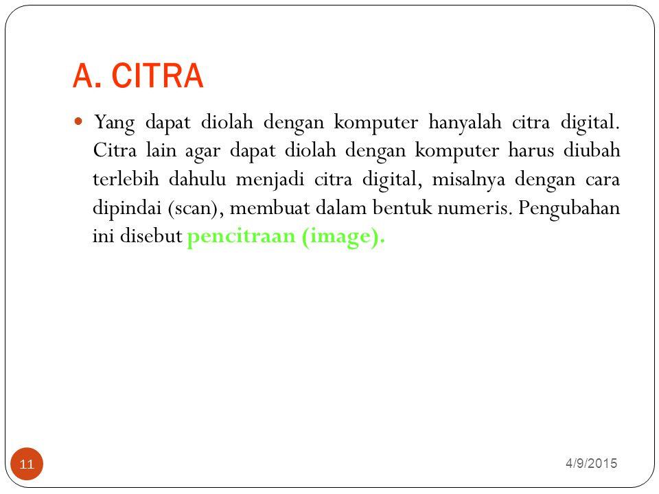 A.CITRA 4/9/2015 11 Yang dapat diolah dengan komputer hanyalah citra digital.