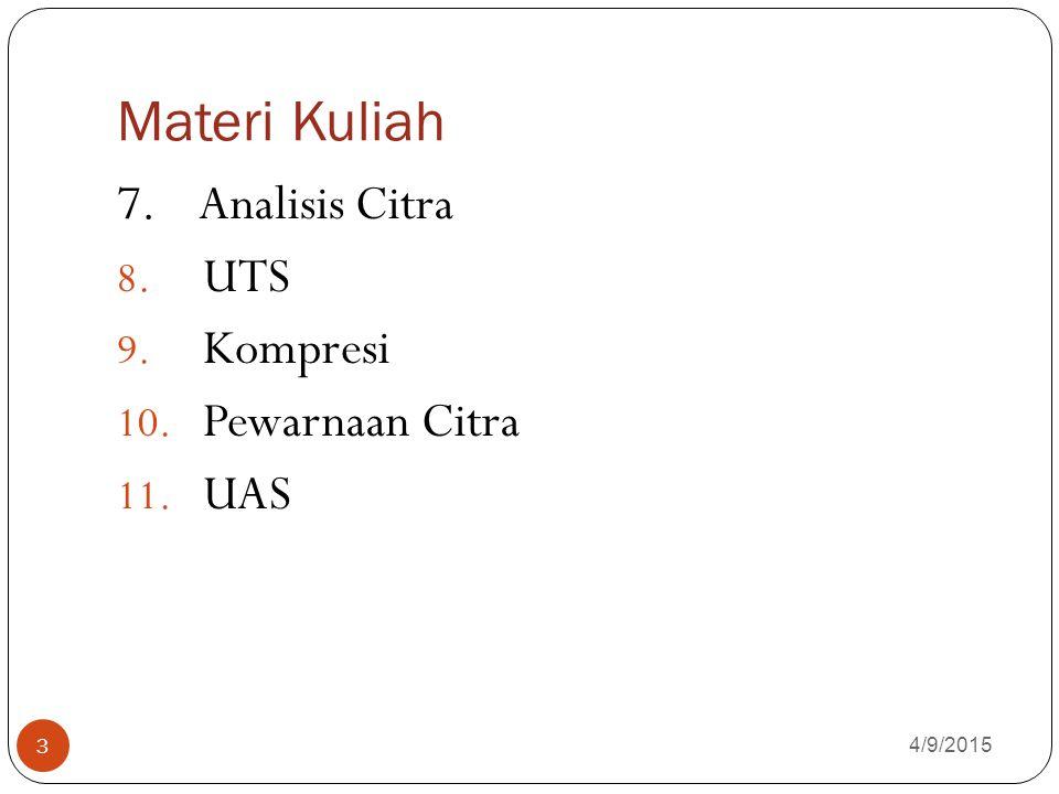 Materi Kuliah 4/9/2015 3 7. Analisis Citra 8. UTS 9. Kompresi 10. Pewarnaan Citra 11. UAS