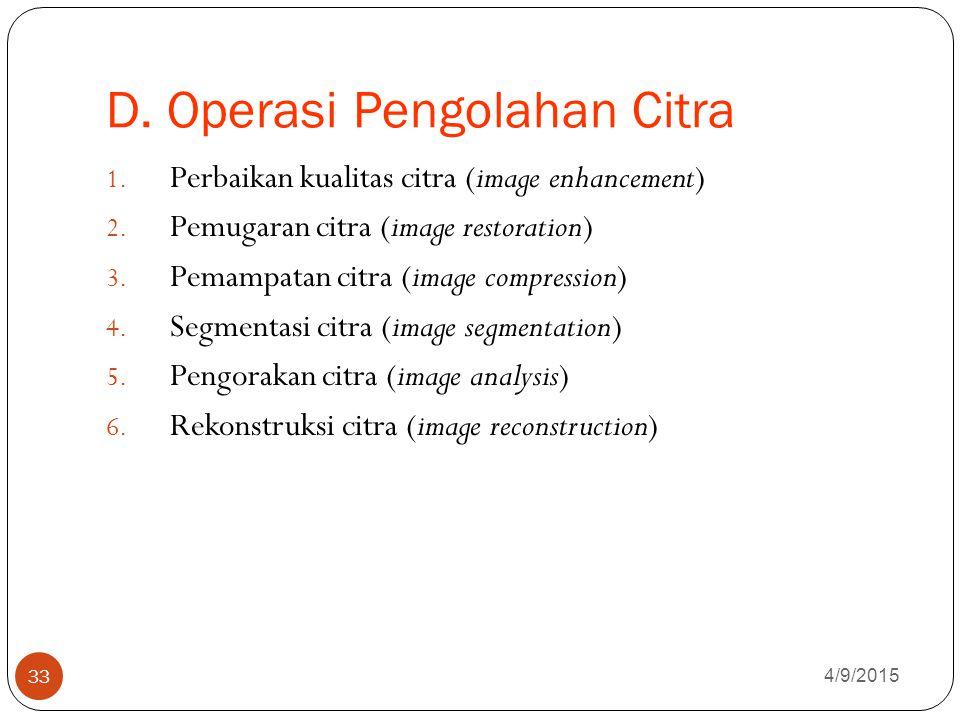 D.Operasi Pengolahan Citra 4/9/2015 33 1. Perbaikan kualitas citra (image enhancement) 2.