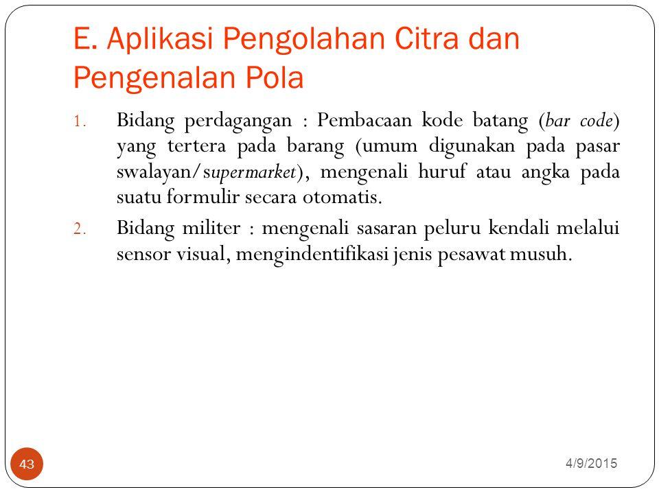 E.Aplikasi Pengolahan Citra dan Pengenalan Pola 4/9/2015 43 1.