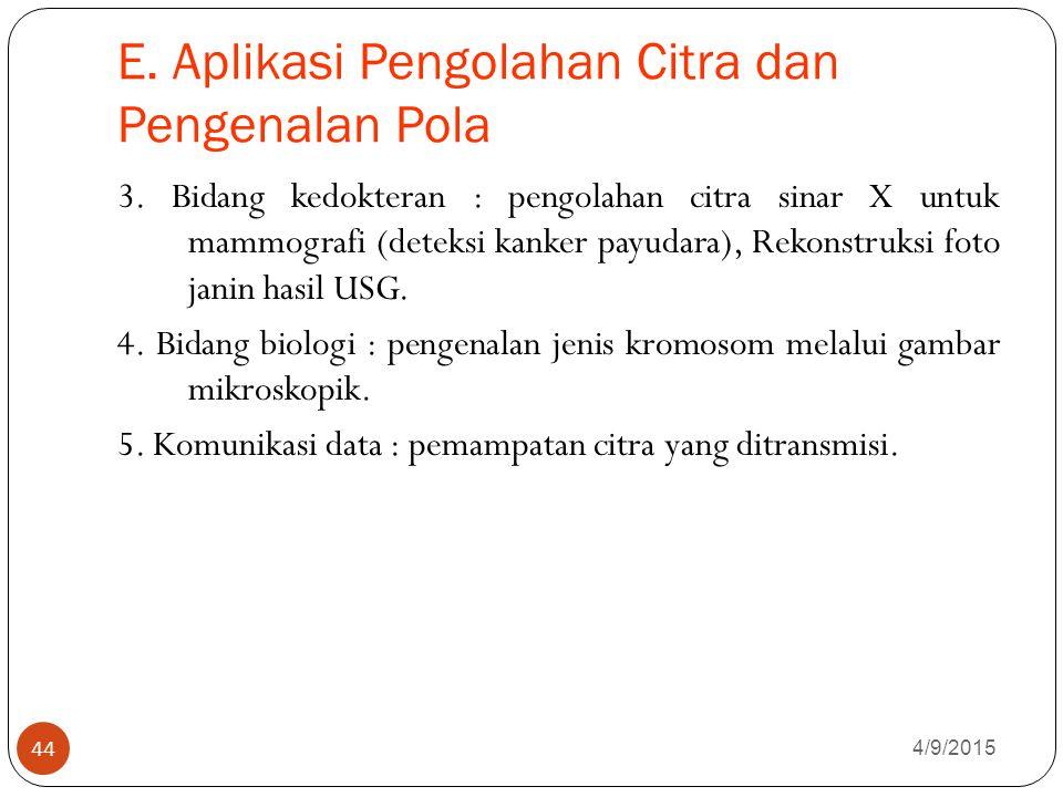 E.Aplikasi Pengolahan Citra dan Pengenalan Pola 4/9/2015 44 3.