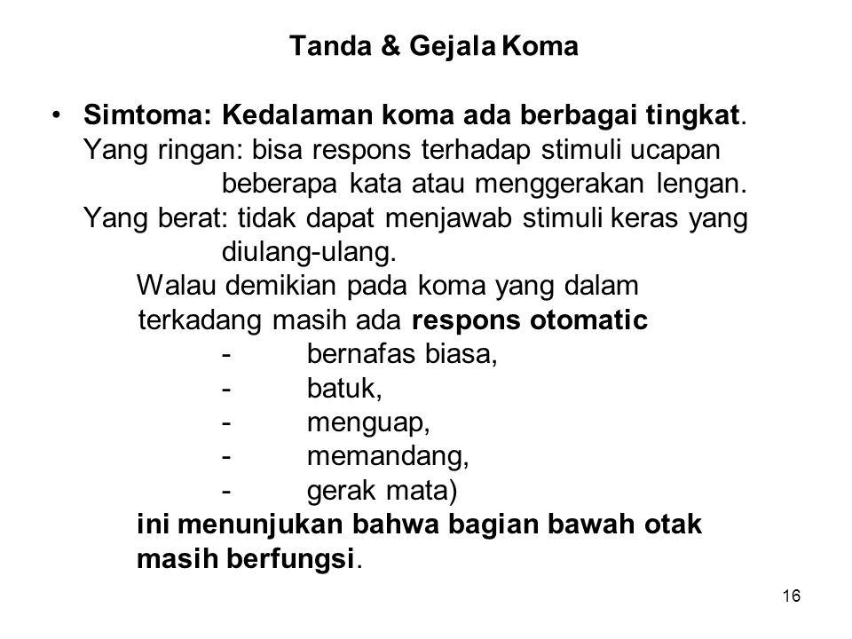 16 Tanda & Gejala Koma Simtoma:Kedalaman koma ada berbagai tingkat. Yang ringan: bisa respons terhadap stimuli ucapan beberapa kata atau menggerakan l