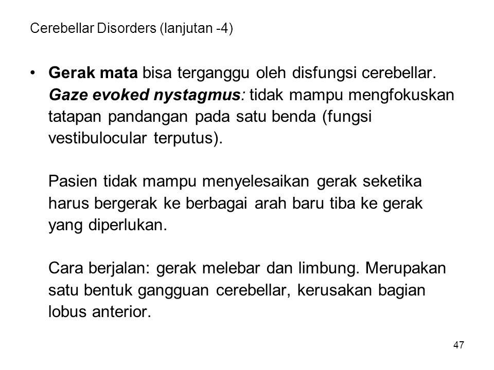 47 Cerebellar Disorders (lanjutan -4) Gerak mata bisa terganggu oleh disfungsi cerebellar. Gaze evoked nystagmus: tidak mampu mengfokuskan tatapan pan