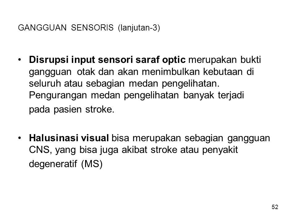 52 GANGGUAN SENSORIS (lanjutan-3) Disrupsi input sensori saraf optic merupakan bukti gangguan otak dan akan menimbulkan kebutaan di seluruh atau sebag