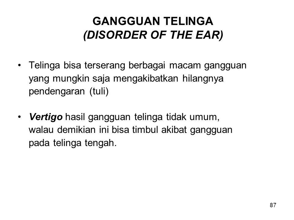 87 GANGGUAN TELINGA (DISORDER OF THE EAR) Telinga bisa terserang berbagai macam gangguan yang mungkin saja mengakibatkan hilangnya pendengaran (tuli)