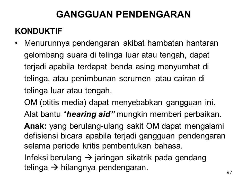 97 GANGGUAN PENDENGARAN KONDUKTIF Menurunnya pendengaran akibat hambatan hantaran gelombang suara di telinga luar atau tengah, dapat terjadi apabila t