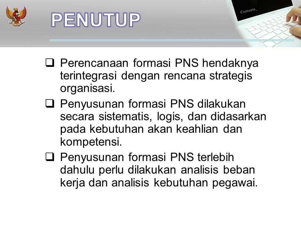  Perencanaan formasi PNS hendaknya terintegrasi dengan rencana strategis organisasi.